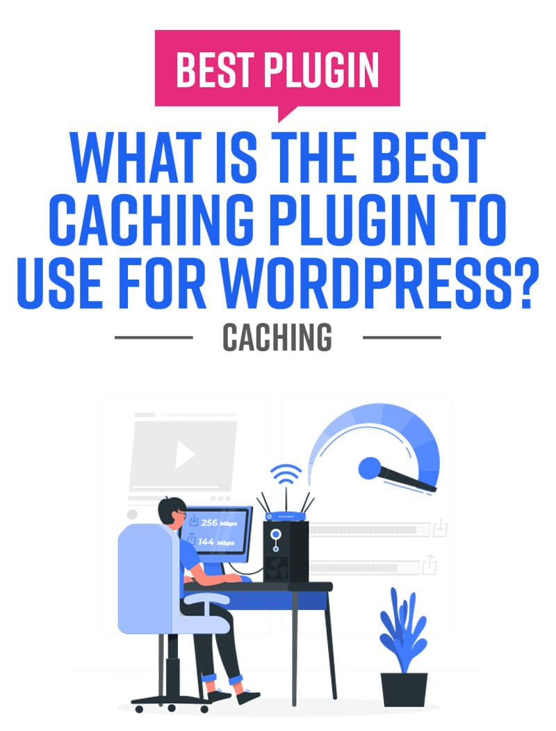 What Is the Best Caching Plugin To Use For WordPress? 1