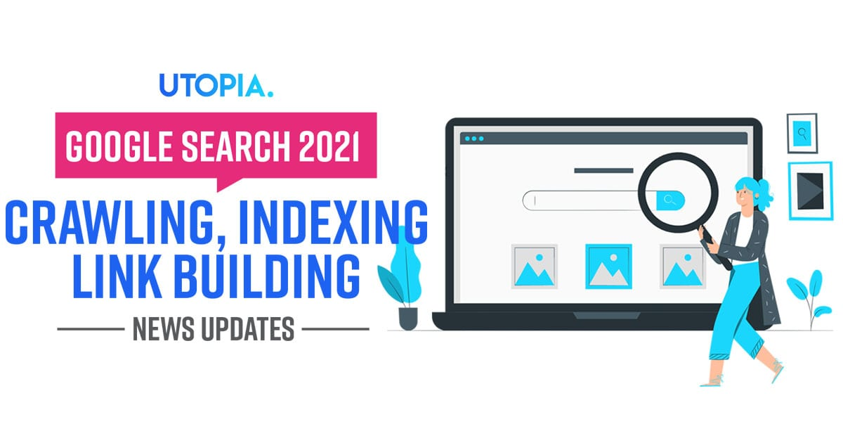 Google Search 2021 News Updates on Crawling, Indexing, Link Building