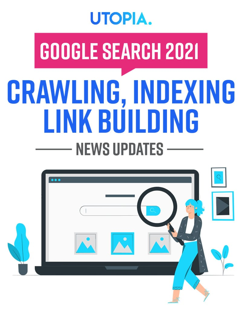Google Search 2021 News Updates on Crawling, Indexing, Link Building 2