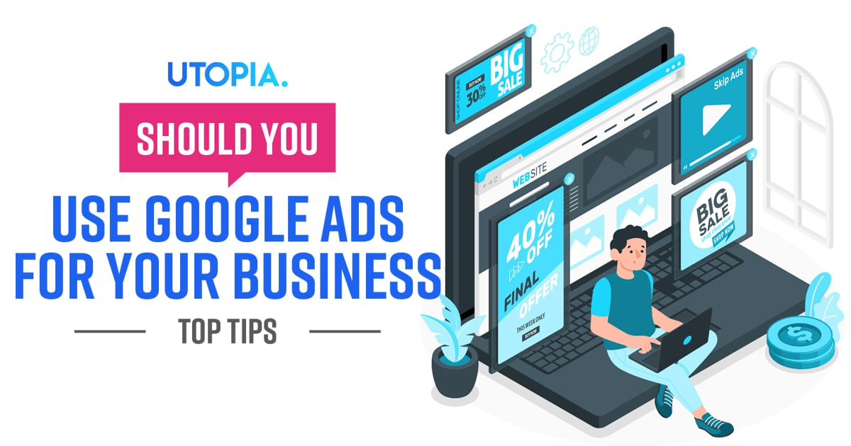Should You Use Google Ads for Your Business?